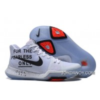 Super Deals Nike Kyrie 3 For The Fearless Only White Black